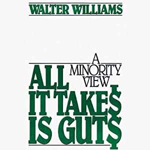 All It Takes Is Guts: A Minority View | [Walter E. Williams]