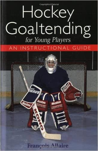 Hockey Goaltending for Young Players: An Instructional  Guide