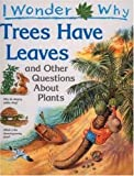I Wonder Why Trees Have Leaves: and Other Questions About Plants (0753450941) by Andrew Charman