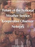 img - for Future of the National Weather Service Cooperative Observer Network (<i>Toward A New National Weather Service:</i> A Series) book / textbook / text book