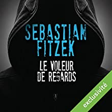 Le voleur de regards | Livre audio Auteur(s) : Sebastian Fitzek Narrateur(s) : Mathieu Buscatto