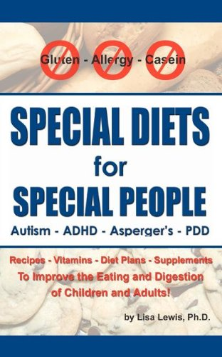 Special Diets for Special People: Understanding and Implementing a Gluten-Free and Casein-Free Diet to Aid in the Treatment of Autism and Related Developmental Disorders