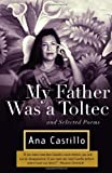My Father Was a Toltec: and Selected Poems (140003499X) by Castillo, Ana