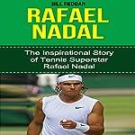 Rafael Nadal: The Inspirational Story of Tennis Superstar Rafael Nadal | Bill Redban