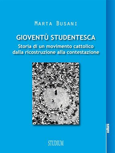 Gioventù Studentesca Storia di un movimento cattolico dalla ricostruzione alla contestazione PDF