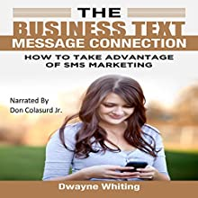 The Business Text Message Connection (       UNABRIDGED) by Dwayne Whiting Narrated by Don Colasurd Jr.