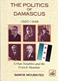 img - for The Politics of Damascus, 1920-1946: Urban Notables and the French Mandate book / textbook / text book