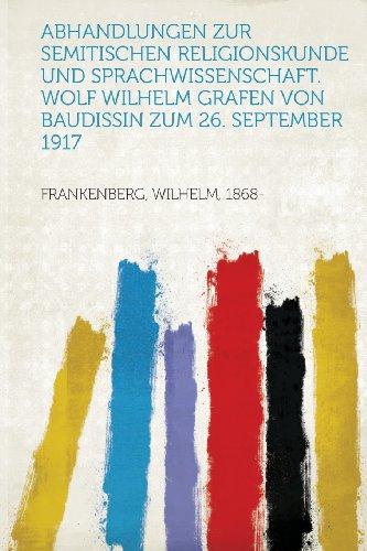 Abhandlungen Zur Semitischen Religionskunde und Sprachwissenschaft. Wolf Wilhelm Grafen Von Baudissin Zum 26. September 1917