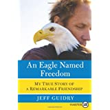 An Eagle Named Freedom LP: My True Story of a Remarkable Friendshipby Jeff Guidry