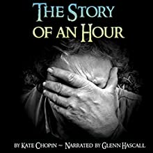 The Story of an Hour (       UNABRIDGED) by Kate Chopin Narrated by Glenn Hascall