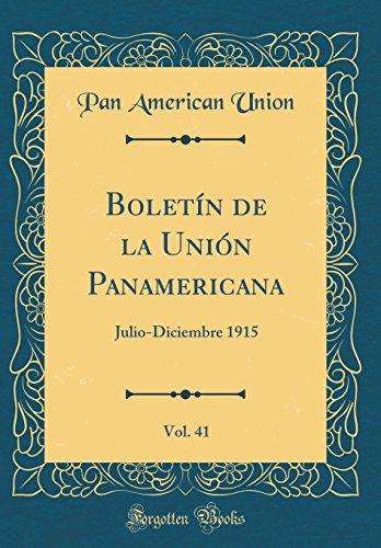 Boletin de la Union Panamericana, Vol. 41: Julio-Diciembre 1915 (Classic Reprint)  [Union, Pan American] (Tapa Dura)