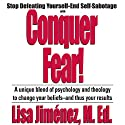 Conquer Fear!: Stop Defeating Yourself - End Self-Sabotage  by Lisa Jimenez Narrated by Lisa Jimenez