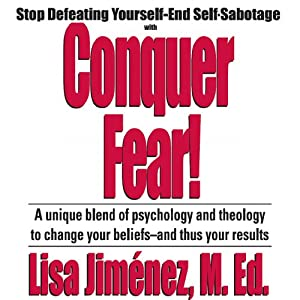 Conquer Fear!: Stop Defeating Yourself - End Self-Sabotage | [Lisa Jiminez]