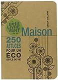 Le petit livre vert de la Maison : 250 astuces pour un éco style de vie