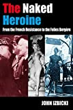 John Izbicki The Naked Heroine: From the French Resistance to the Folies Bergere