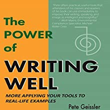 Writing: Applying Your Tools to Real-Life Examples: Part II: The Power of Writing Well (       UNABRIDGED) by Pete Geissler Narrated by Albert Caldwell