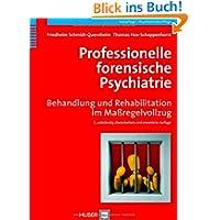 Professionelle forensische Psychiatrie. Behandlung und Rehabilitation im Maßregelvollzug