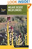 Mojave Desert Wildflowers: A Field Guide To  Wildflowers, Trees, And Shrubs Of The Mojave Desert, Including The Mojave National Preserve, Death Valley ... Joshua Tree National Park (Wildflower Series)