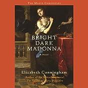 Bright Dark Madonna: A Novel | Elizabeth Cunningham