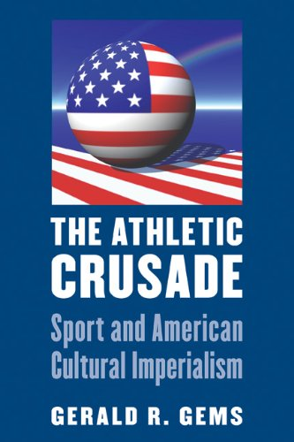 The Athletic Crusade: Sport and American Cultural Imperialism