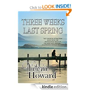 Free Kindle Book: Three Weeks Last Spring, by Victoria Howard. Publication Date: April 4, 2011