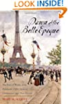 Dawn of the Belle Epoque: The Paris o...