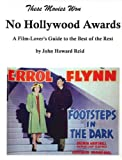 img - for These Movies Won NO HOLLYWOOD AWARDS: A Film-Lover's Guide to the Best of the Rest (Hollywood Classics) book / textbook / text book