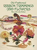 Old-Fashioned Ribbon Trimmings and Flowers (Dover Craft Books) (0486275213) by Picken, Mary Brooks