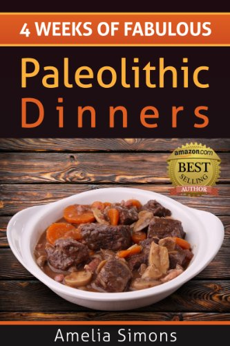 4 Weeks Of Fabulous Paleolithic Dinners (4 Weeks Of Fabulous Paleo Recipes Book 3)