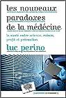 Les nouveaux paradoxes de la m�decine - La sant�, entre science, raison, profit et pr�caution par Perino