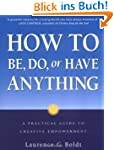 How to Be, Do, or Have Anything: A Pr...