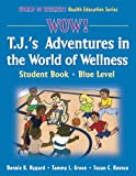 img - for Wow! T.J.'s Adventures World of Wellness:Stdnt Bk-Blue Lvl-Paper: Student Book (World of Wellness Health Education Series) book / textbook / text book