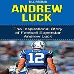 Andrew Luck: The Inspirational Story of Football Superstar Andrew Luck | Bill Redban