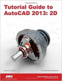 Tutorial Guide to AutoCAD 2013: 2D: Shawna Lockhart: 9781585037223