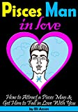 Pisces Man In Love: How to Attract a Pisces Man and Get Him to Fall in Love With You
