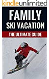 Family Ski Vacation - The Ultimate Guide