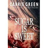 SUGAR IS SWEET ~ Carrie Green