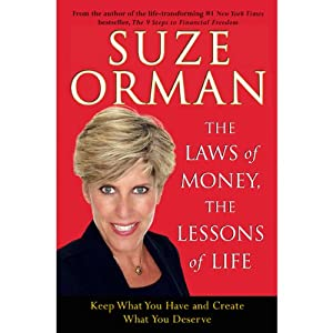 The Laws of Money, The Lessons of Life: Keep What You Have and Create What You Deserve | [Suze Orman]