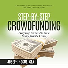 Step by Step Crowdfunding: Everything You Need to Raise Money from the Crowd Audiobook by Mr. Joseph Hogue Narrated by Joseph Hogue