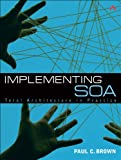 Implementing SOA: Total Architecture in Practice (0321504720) by Brown, Paul