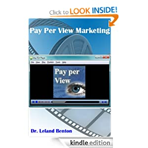 Internet Marketing - Pay Per View Advertising Dr. Leland Benton and Internet Marketing
