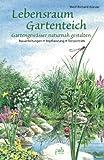 Lebensraum Gartenteich: Gartengewässer naturnah gestalten - Bauanleitungen, Bepflanzung, Tierporträts