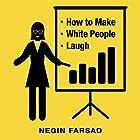 How to Make White People Laugh Hörbuch von Negin Farsad Gesprochen von: Negin Farsad