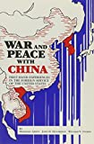 img - for War and Peace with China: First-Hand Experiences in the Foreign Service of the United States book / textbook / text book