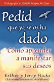 Pedid Que Ya Se Os Ha Dado: (Ask and It Is Given) (Spanish Edition) (1401906915) by Hicks, Esther