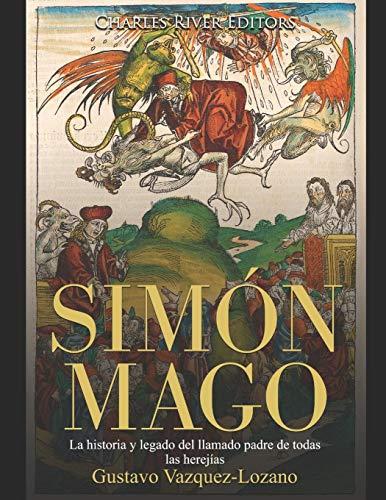 Simón Mago La historia y legado del llamado padre de todas las herejías  [Charles River Editors] (Tapa Blanda)