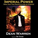Imperial Power: The Pacification of Earth, Book 3 (       UNABRIDGED) by Dean Warren Narrated by Tim Taylor