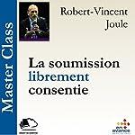 La soumission librement consentie (Master Class)   Robert-Vincent Joule