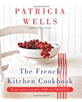 The French Kitchen Cookbook: Recipes and Lessons from Paris and Provence