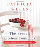 The French Kitchen Cookbook: Recipes and Lessons from Paris and Provence (0062088912) by Wells, Patricia